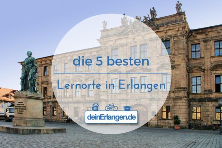 Die fünf besten Lernorte in Erlangen